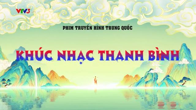 Khúc Nhạc Thanh Bình Trọn Bộ Tập Cuối (Phim Trung Quốc VTV3 Thuyết Minh)