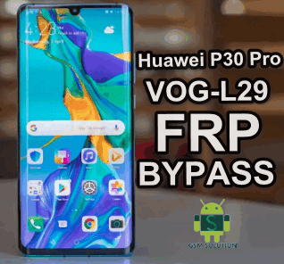 Huawei P30 Pro VOG-L29 FRP Bypass Downgrade Offical Stock Rom/Firmware/Flash file Download