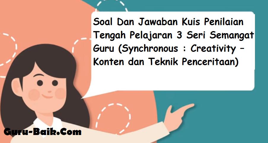 Gambar Soal Dan Jawaban Kuis Penilaian Tengah Pelajaran 3 Seri Semangat Guru (Synchronous : Creativity – Konten dan Teknik Penceritaan)
