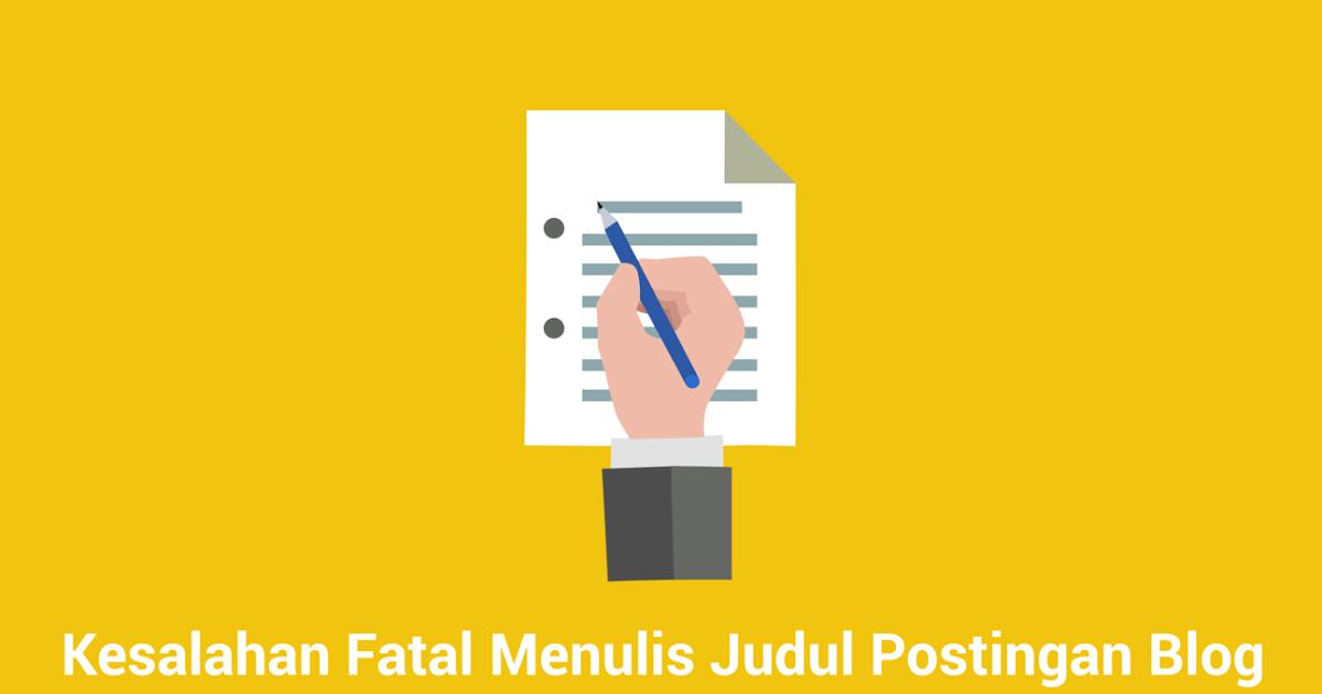 10 Kesalahan Fatal Menulis Judul Postingan Blog, serta ...