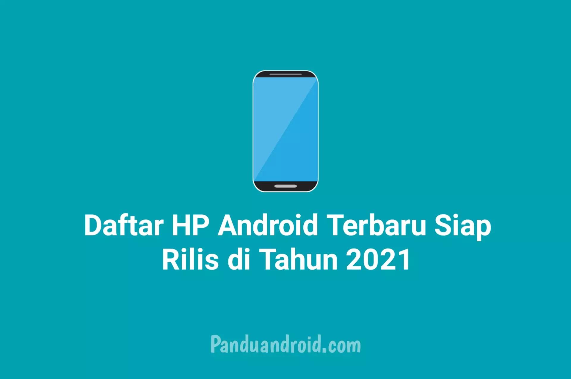 HP Android Terbaik Siap Rilis di Tahun 2021