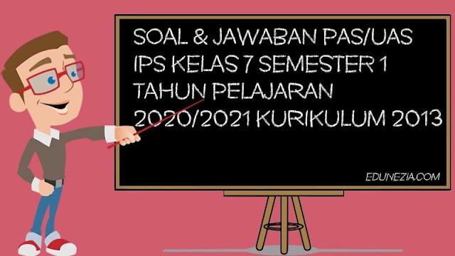 Download Soal & Jawaban PAS/UAS IPS Kelas 7 K13 TP 2020/2021