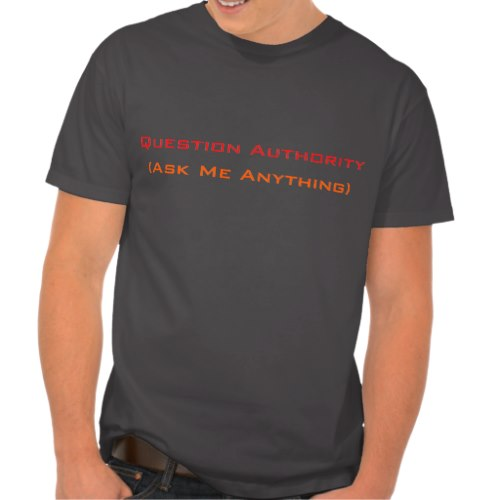Question Authority Ask Me Anything | Funny T-Shirt