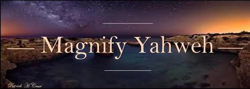 Magnify Yahweh