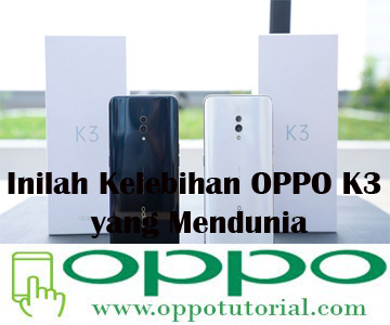 Inilah Kelebihan OPPO K3 yang Mendunia