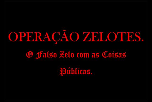 A imagem retangular de fundo preto e caracteres em vermelho diz: operação zelotes o falso zelo com as coisas públicas.