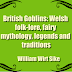 British goblins : Welsh folk-lore, fairy mythology, legends and traditions (1880) By  William Wirt Sike