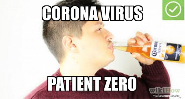 CORONA VIRUS - PATIENT ZERO - corona beer meme