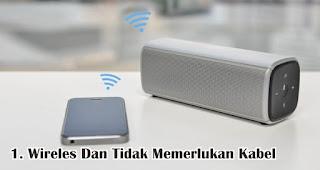 Wireles Dan Tidak Memerlukan Kabel adalah kelebihan dari speaker bluetooth