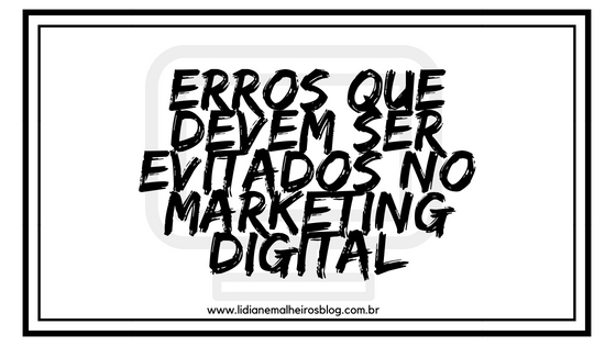 Erros que devem ser evitados no Marketing Digital