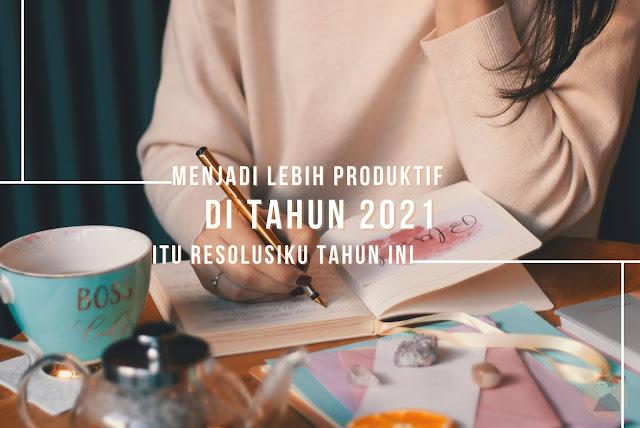 Menjadi Lebih Produktif di tahun 2021