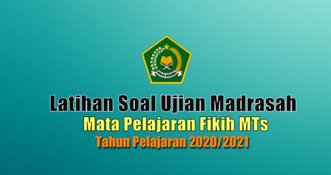 Latihan Soal Ujian Madrasah UM Mata Pelajaran Fikih MTs Tahun 2021