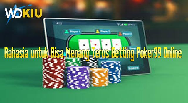 Rahasia untuk Bisa Menang Terus Betting Poker99 Online