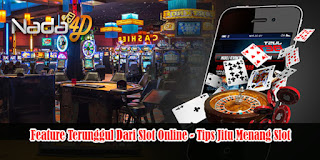 Feature Terunggul Dari Slot Online - Tips Jitu Menang Slot