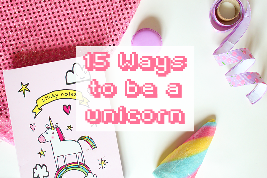 15 ways to be a unicorn