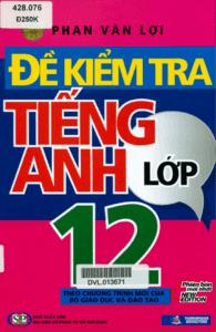 Đề Kiểm Tra Tiếng Anh Lớp 12 - Phan Văn Lợi
