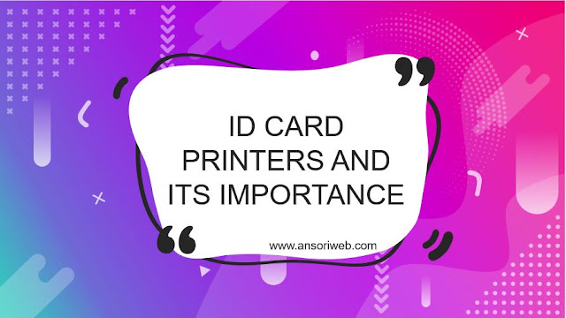 ID Card Printers and its Importance