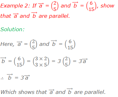 """Example 2: If ( """"a""""  ) ⃗ = (■(2@5)) and ( """"b""""  ) ⃗ = (■(6@15)), show that ( """"a""""  ) ⃗ and ( """"b""""  ) ⃗ are parallel. Solution: Here, ( """"a""""  ) ⃗ = (■(2@5)) and ( """"b""""  ) ⃗ = (■(6@15)) ( """"b""""  ) ⃗ = (■(6@15)) = (■(3×2@3×5)) = 3 (■(2@5)) = 3( """"a""""  ) ⃗ ∴  ( """"b""""  ) ⃗ = 3( """"a""""  ) ⃗ Which shows that ( """"a""""  ) ⃗ and ( """"b""""  ) ⃗ are parallel."""