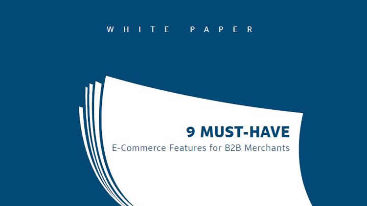9 MUST-HAVE E-Commerce Features for B2B Merchants
