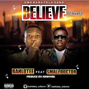 [Music]: Bahlotee ft Small Doctor - Believe [Cover]
