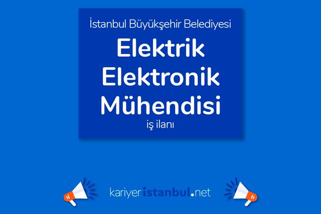 İstanbul Büyükşehir Belediyesi, elektrik-elektronik mühendisi alımı yapacak. Detaylar kariyeristanbul.net'te!