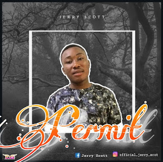 MUSIC: Jerry Scott – Permit (Prod By Nyescomike)