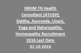 NRHM TN Health Consultant (AYUSH) Siddha, Ayurveda, Unani, Yoga and Naturopathy, Homeopathy Recruitment 2016 Last Date 31-10-2016