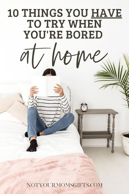 What to do when you are bored at home