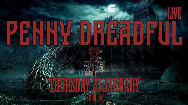 PENNY DREADFUL: Πέμπτη 23 Ιανουαρίου @ White Noise