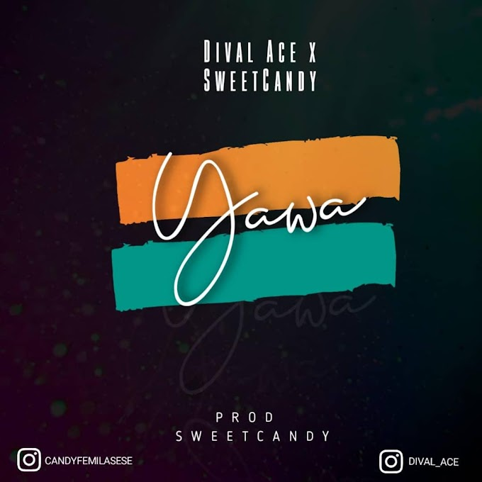 [Music] Sweet candy ft. Dival Ace – Yawa