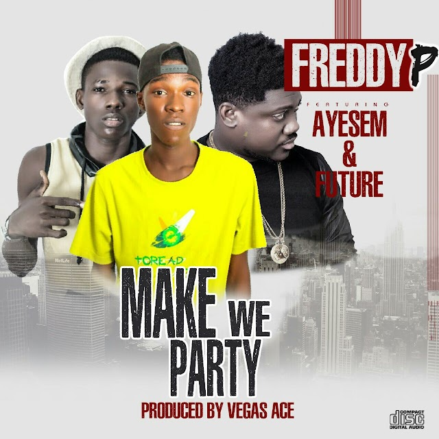 Freddy P(PassXword)__Make We Party Feat. Ayesem & Future(Produced By Vegas Ace)