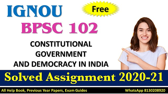 BPSC 102 CONSTITUTIONAL GOVERNMENT AND DEMOCRACY IN INDIA  Solved Assignment 2020-21