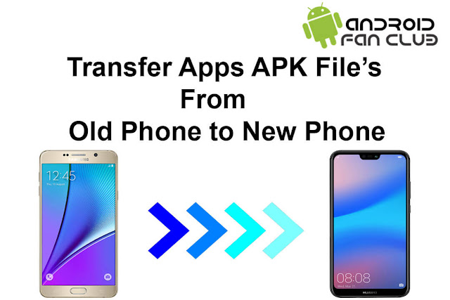 How to Transfer Old Apps APK Files from Old Phone to New Phone?