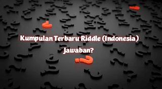 Update Terbaru Kumpulan RIDDLE & Jawaban (Indonesia)