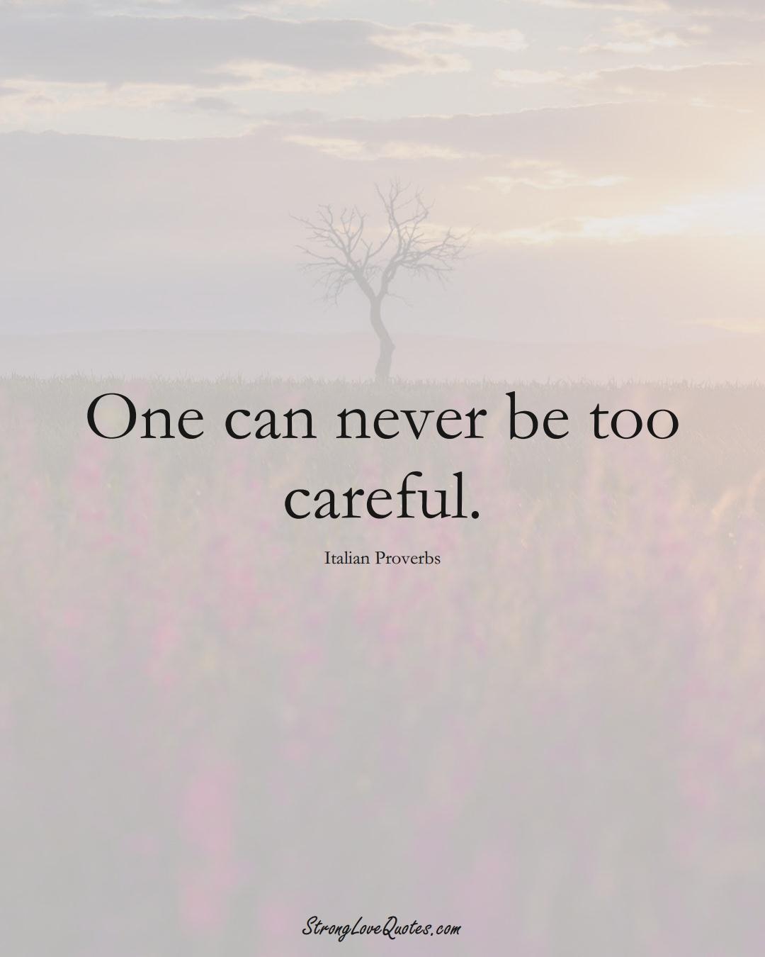 One can never be too careful. (Italian Sayings);  #EuropeanSayings