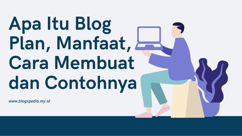 apa itu blog plan, manfaat dan cara membuatnya