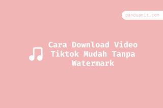 Cara Download Video Tiktok Mudah Tanpa Watermark