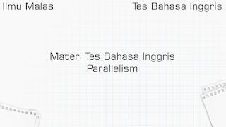 Materi Tes Bahasa Inggris Parallelism