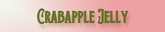 """Kristin Holt   Victorian America's Crabapple Jelly and Preserves. """"Crabapple Jelly."""""""
