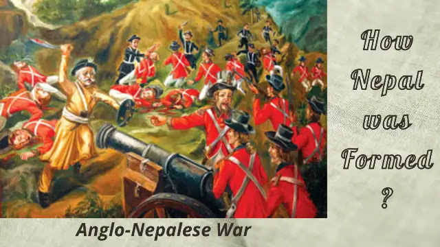 How Nepal was formed?Anglo-Nepal war