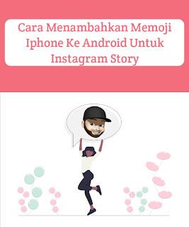 Cara Menambahkan Memoji Iphone Ke Android Untuk IG Story