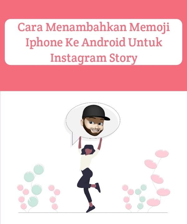 Cara Menambahkan Memoji Iphone Ke Android Untuk Instagram Story