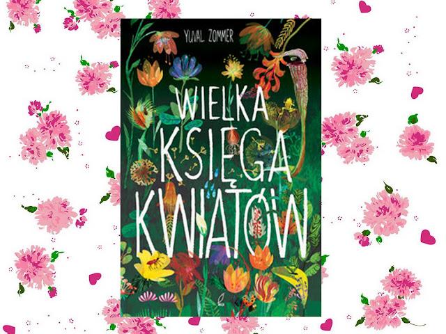 """""""Wielka księga kwiatów"""" Yuval Zommer -  Wydawnictwo Wilga"""