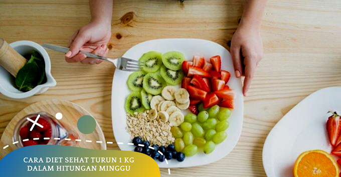 Cara Diet Sehat Turun 1 kg Dalam Hitungan Minggu