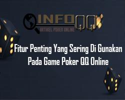 Fitur Penting Yang Sering Di Gunakan Pada Game Poker QQ Online
