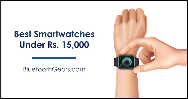 best smartwatches under rs. 15000 in India
