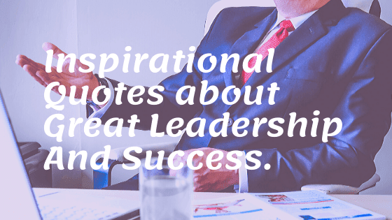 inspirational quotes about great leadership and success
