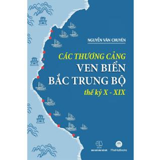 Các Thương Cảng Ven Biển Bắc Trung Bộ Thế kỷ X - XIX ebook PDF-EPUB-AWZ3-PRC-MOBI