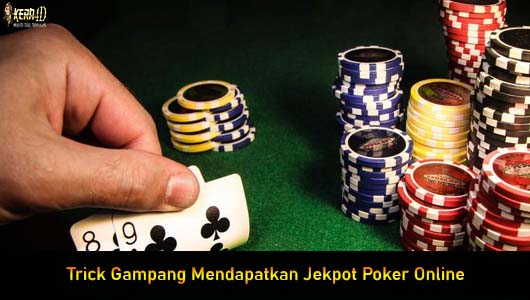 Trick Gampang Mendapatkan Jekpot Poker Online