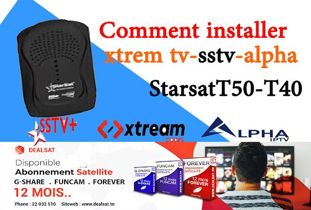 COMMENT INSTALLER  XTREAM TV -SSTV -ALPHA FREE-STARSAT T40 -T50 EXTEME SUPER